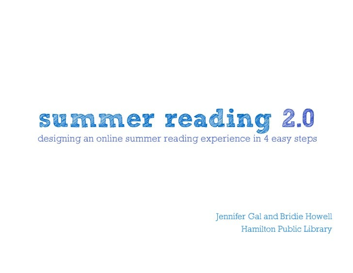 summer reading 2.0<br />designing an online summer reading experience in 4 easy steps<br />Jennifer Gal and Bridie Howell<...