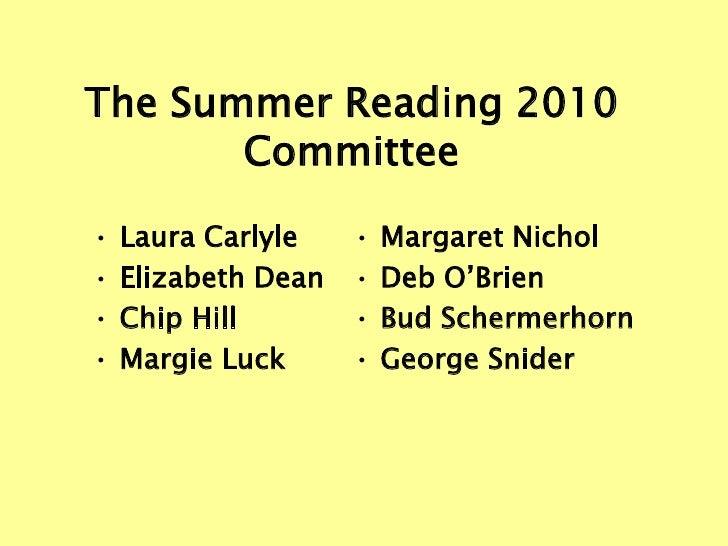 The Summer Reading 2010        Committee  •   Laura Carlyle    •   Margaret Nichol •   Elizabeth Dean   •   Deb O'Brien • ...