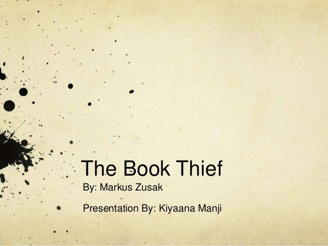 The Book Thief By: Markus Zusak Presentation By: Kiyaana Manji