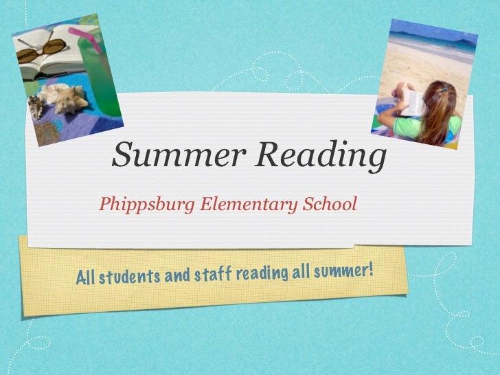 Summer Reading    Phippsburg Elementary SchoolAll st ud en ts a n d st af f re adi ng a ll summer !