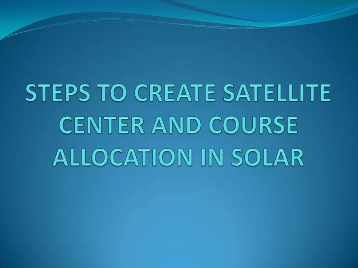 STEPS TO CREATE SATELLITE CENTER   AND COURSE ALLOCATION IN SOLAR1. Mother ITGK Apply for Satellite Center Registration.2....