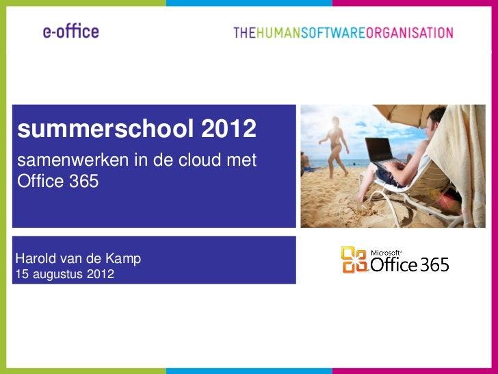 summerschool 2012samenwerken in de cloud metOffice 365Harold van de Kamp15 augustus 2012