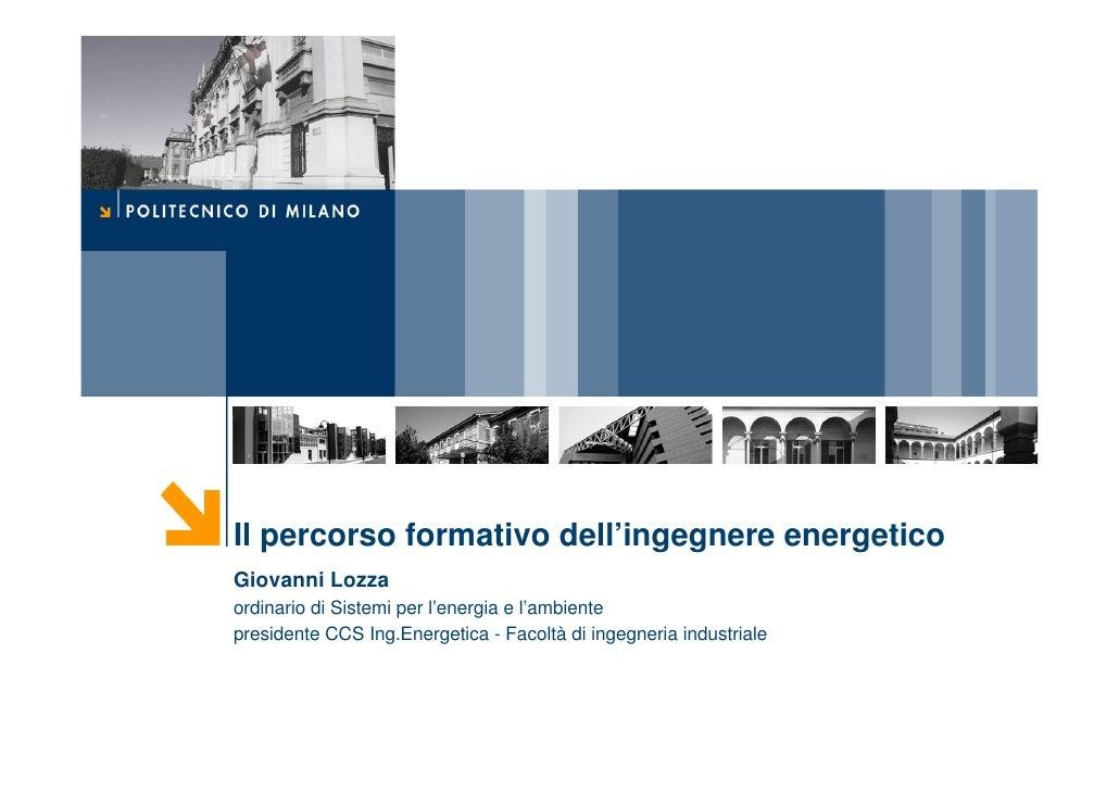 Il percorso formativo dell'ingegnere energetico Giovanni Lozza ordinario di Sistemi per l'energia e l'ambiente presidente ...