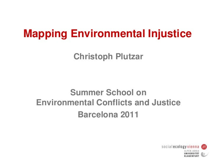 Mapping Environmental Injustice<br />Christoph Plutzar<br />Summer School onEnvironmental Conflicts and Justice<br />Barce...