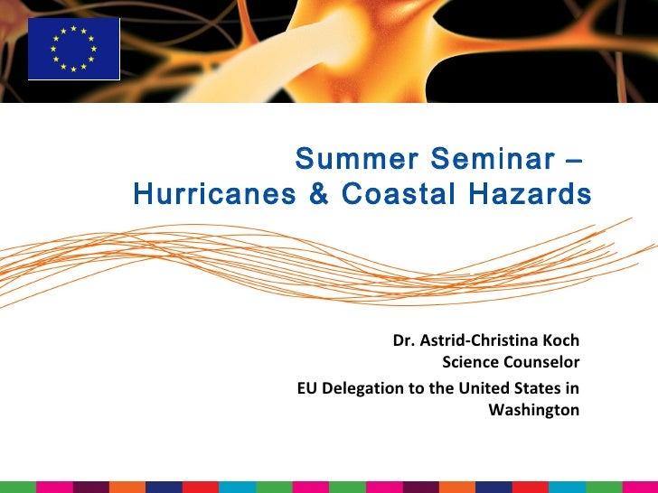 Summer Seminar –Hurricanes & Coastal Hazards                      Dr. Astrid-Christina Koch                             Sc...