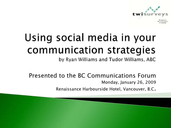 Presented to the BC Communications Forum                             Monday, January 26, 2009         Renaissance Harbours...