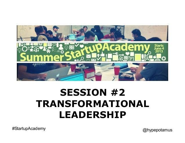 SESSION #2TRANSFORMATIONALLEADERSHIP#StartupAcademy @hypepotamus
