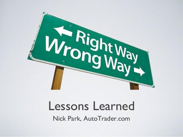 Lessons Learned Nick Park, AutoTrader.com