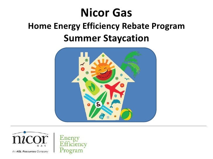Nicor GasHome Energy Efficiency Rebate Program        Summer Staycation