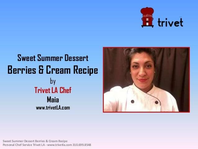 Sweet Summer Dessert Berries & Cream Recipe by Trivet LA Chef Maia www.trivetLA.com Sweet Summer Dessert Berries & Cream R...