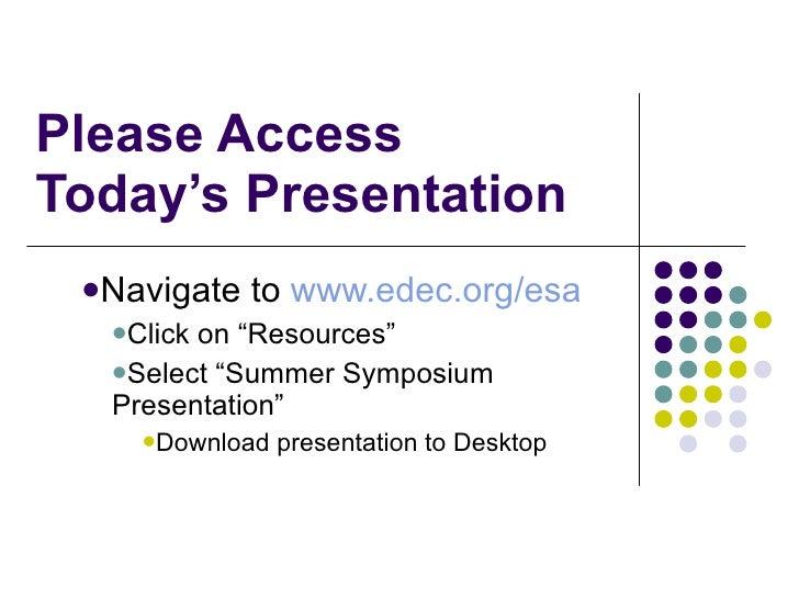 """Please Access Today's Presentation <ul><li>Navigate to  www.edec.org/esa </li></ul><ul><ul><li>Click on """"Resources"""" </li><..."""