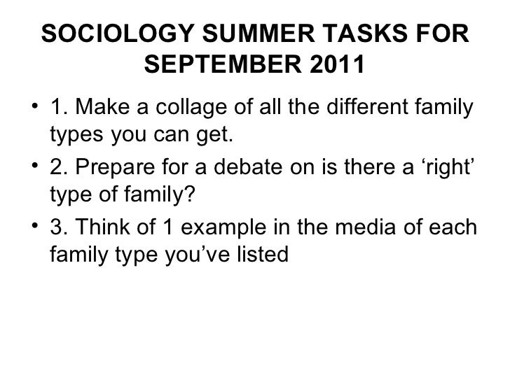 SOCIOLOGY SUMMER TASKS FOR SEPTEMBER 2011 <ul><li>1. Make a collage of all the different family types you can get.  </li><...