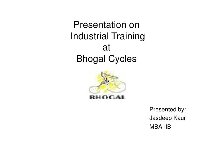 Presentation on Industrial Training at Bhogal Cycles<br />                                                                ...