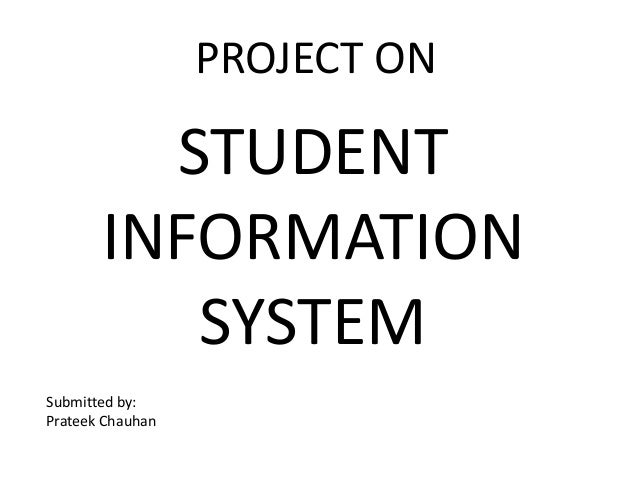 PROJECT ON  STUDENT INFORMATION SYSTEM Submitted by: Prateek Chauhan