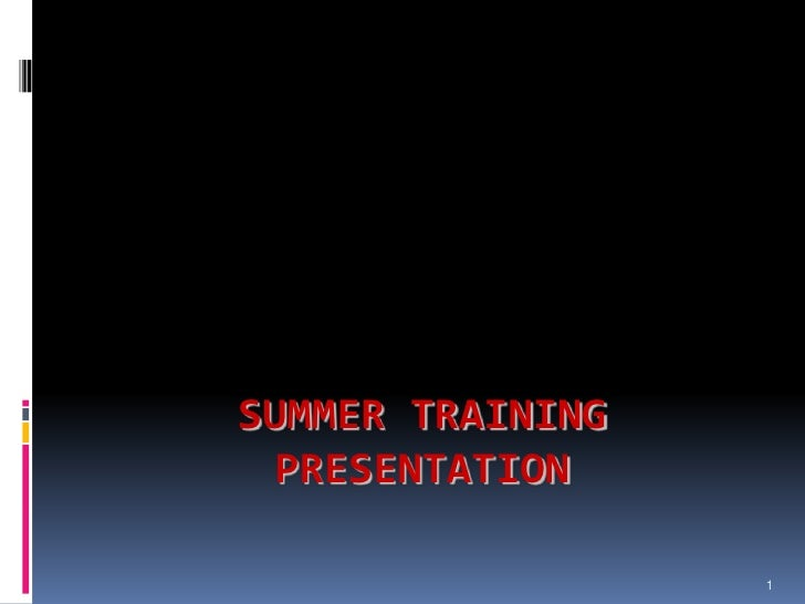SUMMER TRAINING  PRESENTATION                  1