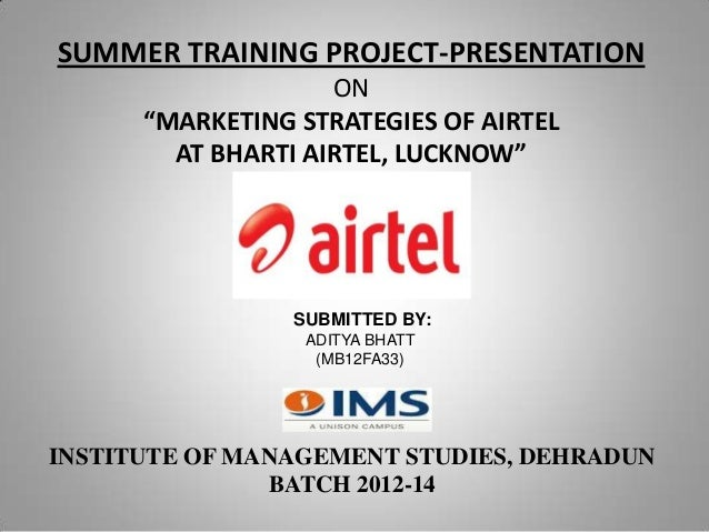 """SUMMER TRAINING PROJECT-PRESENTATION ON """"MARKETING STRATEGIES OF AIRTEL AT BHARTI AIRTEL, LUCKNOW""""  SUBMITTED BY: ADITYA B..."""