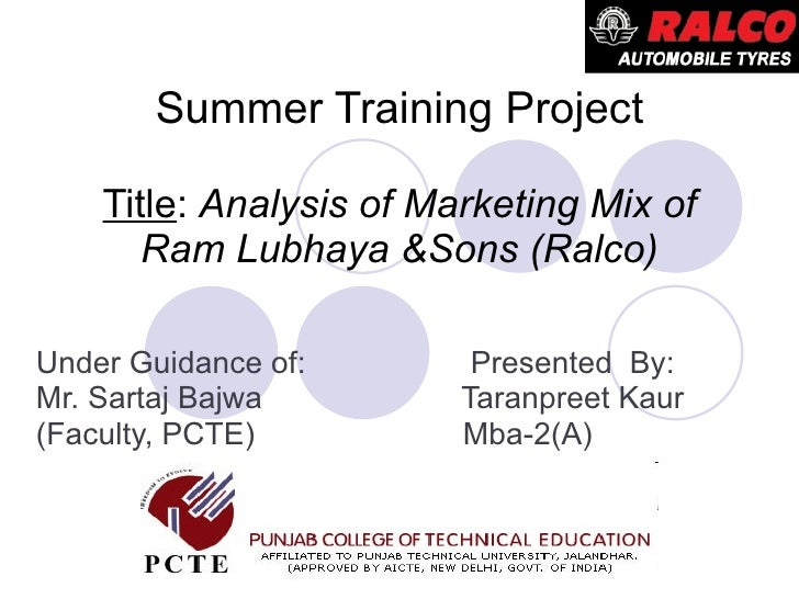 Summer Training Project Title :  Analysis of Marketing Mix of Ram Lubhaya &Sons (Ralco) Under Guidance of:  Presented  By:...