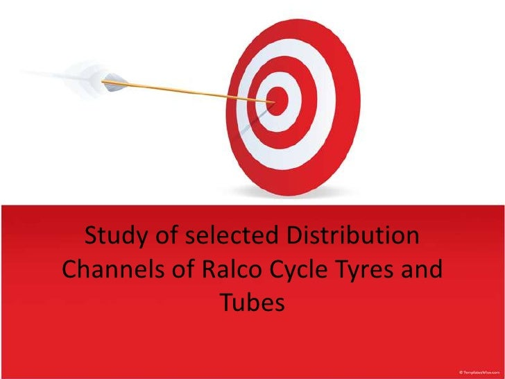 Study of selected Distribution Channels of Ralco Cycle Tyres and Tubes <br />