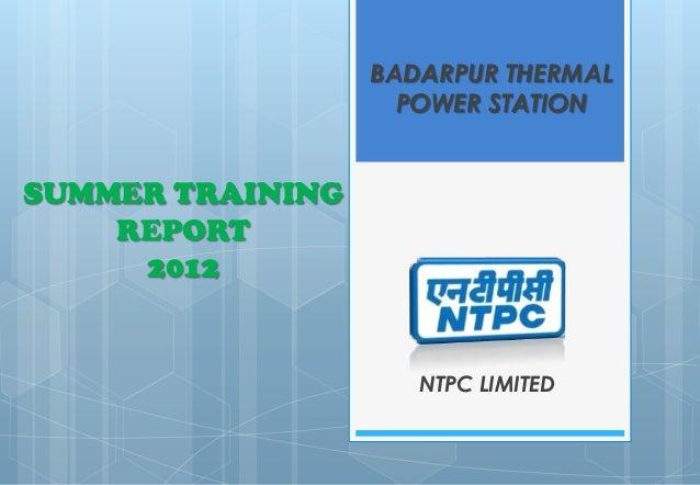 BADARPUR THERMAL                    POWER STATIONSUMMER TRAINING    REPORT     2012                     NTPC LIMITED