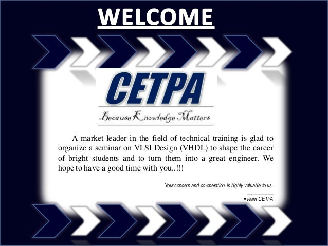 A market leader in the field of technical training is glad toorganize a seminar on VLSI Design (VHDL) to shape the careero...
