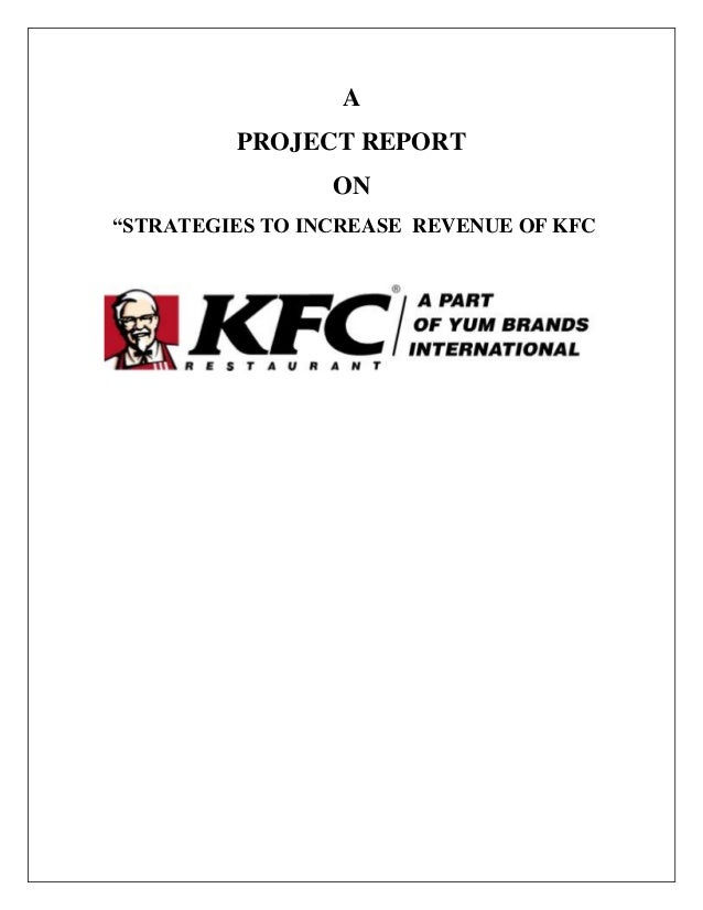"""A         PROJECT REPORT                 ON""""STRATEGIES TO INCREASE REVENUE OF KFC"""