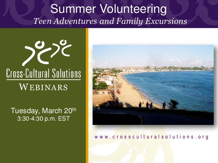 Summer Volunteering      Teen Adventures and Family Excursions  W EBINARSTuesday, March 20th 3:30-4:30 p.m. EST           ...