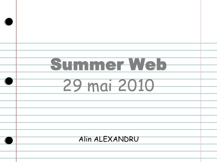Summer Web<br />29 mai 2010<br />Alin ALEXANDRU<br />
