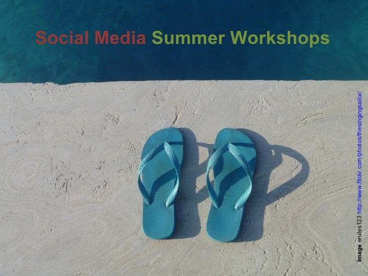 Social Media Summer WorkshopsImage erules123 http://www.flickr.com/photos/thesingingsailor/