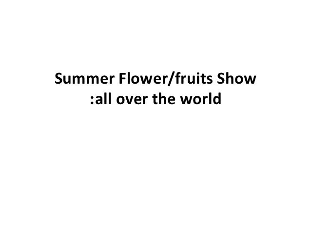 Summer Flower/fruits Show   :all over the world