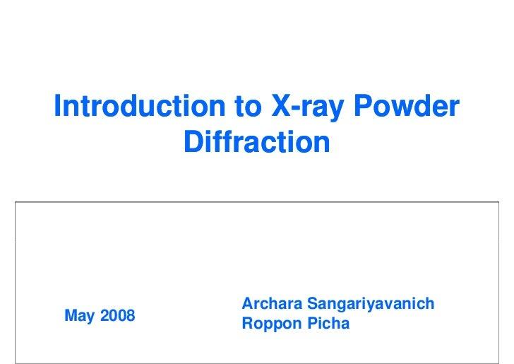 Introduction to X-ray Powder                 X-          Diffraction                 Archara Sangariyavanich May 2008    R...
