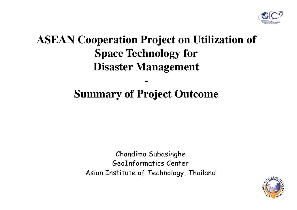 ASEAN Cooperation Project on Utilization of          Space Technology for           p             gy         Disaster Mana...