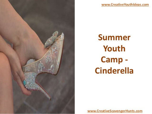 Summer Youth Camp - Cinderella www.CreativeYouthIdeas.com www.CreativeScavengerHunts.com