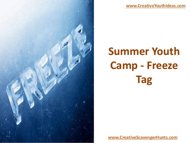 Summer Youth Camp - Freeze Tag www.CreativeYouthIdeas.com www.CreativeScavengerHunts.com