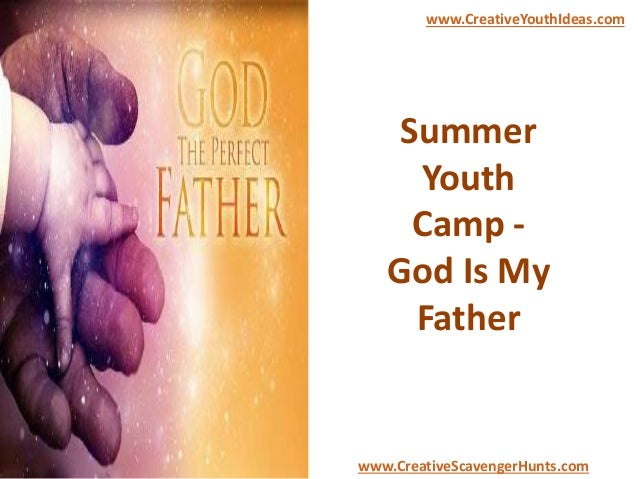 Summer Youth Camp - God Is My Father www.CreativeYouthIdeas.com www.CreativeScavengerHunts.com