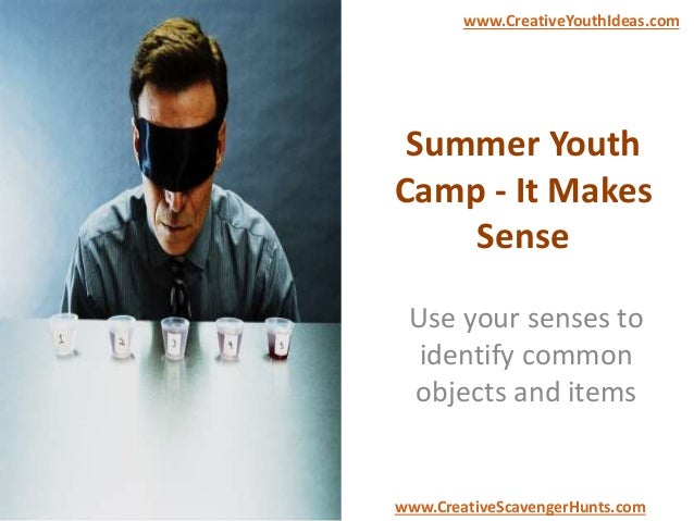 Summer Youth Camp - It Makes Sense Use your senses to identify common objects and items www.CreativeYouthIdeas.com www.Cre...