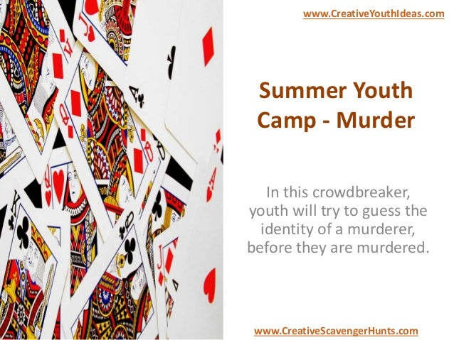 Summer Youth Camp - Murder In this crowdbreaker, youth will try to guess the identity of a murderer, before they are murde...