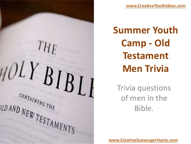 Summer Youth Camp - Old Testament Men Trivia Trivia questions of men in the Bible. www.CreativeYouthIdeas.com www.Creative...