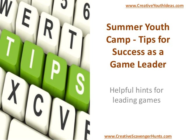 Summer Youth Camp - Tips for Success as a Game Leader Helpful hints for leading games www.CreativeYouthIdeas.com www.Creat...