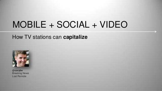 Mobile + Social + Video