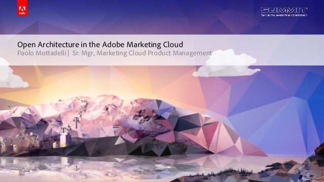 © 2014 Adobe Systems Incorporated. All Rights Reserved. Adobe Confidential. Open Architecture in the Adobe Marketing Cloud...