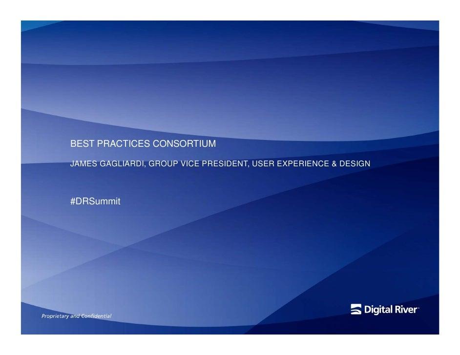 BEST PRACTICES CONSORTIUM  JAMES GAGLIARDI, GROUP VICE PRESIDENT, USER EXPERIENCE & DESIGN    #DRSummit