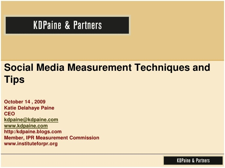 Social Media Measurement Techniques and Tips October 14 , 2009Katie Delahaye PaineCEOkdpaine@kdpaine.comwww.kdpaine.comht...