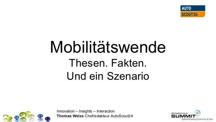 Mobilitätswende    Thesen. Fakten.    Und ein SzenarioInnovation – Insights – InteractionThomas Weiss Chefredakteur AutoSc...
