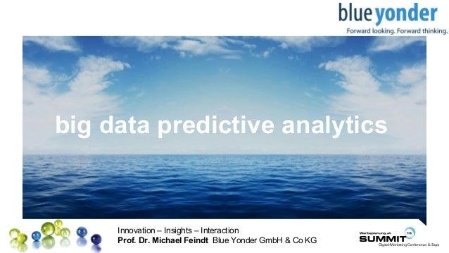 Innovation – Insights – Interaction Prof. Dr. Michael Feindt Blue Yonder GmbH & Co KG Platz für Ihr Logo big data predicti...