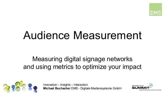Innovation – Insights – Interaction Michael Buchacher DMS - Digitale Mediensysteme GmbH Audience Measurement Measuring dig...