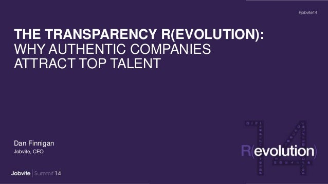 THE TRANSPARENCY R(EVOLUTION): WHY AUTHENTIC COMPANIES ATTRACT TOP TALENT Dan Finnigan Jobvite, CEO