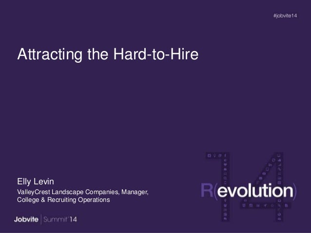 Attracting the Hard-to-Hire Elly Levin ValleyCrest Landscape Companies, Manager, College & Recruiting Operations