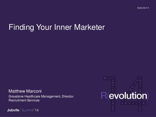 Finding Your Inner Marketer Matthew Marconi Greystone Healthcare Management, Director, Recruitment Services