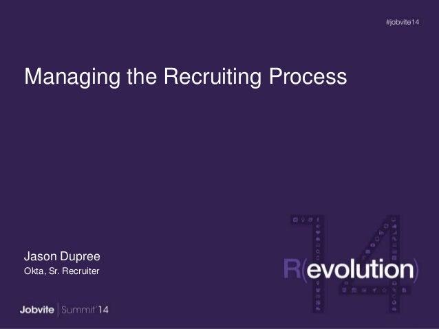 Managing the Recruiting Process Jason Dupree Okta, Sr. Recruiter