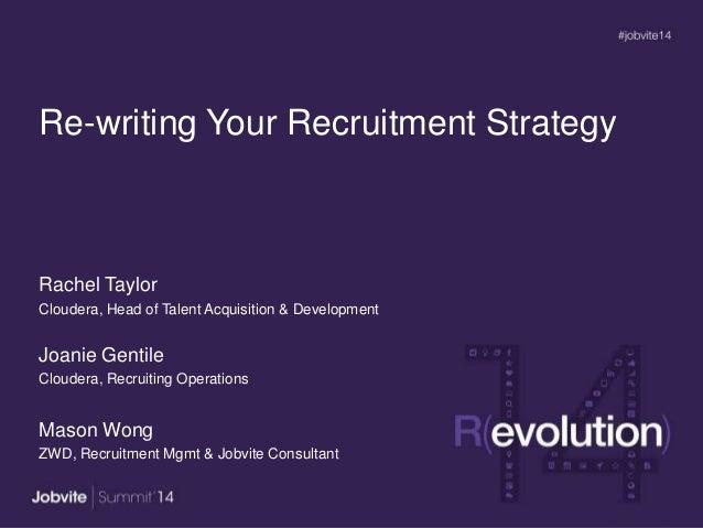 Re-writing Your Recruitment Strategy Rachel Taylor Cloudera, Head of Talent Acquisition & Development Joanie Gentile Cloud...